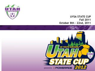 UYSA STATE CUP Fall 2011 October 8th – 22nd, 2011