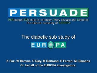 K Fox, W Remme, C Daly, M Bertrand, R Ferrari, M Simoons On behalf of the EUROPA investigators.