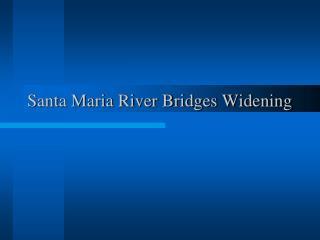 Santa Maria River Bridges Widening