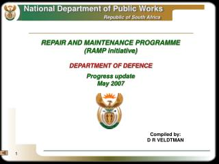 REPAIR AND MAINTENANCE PROGRAMME (RAMP initiative) DEPARTMENT OF DEFENCE Progress update  May 2007
