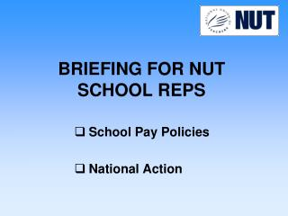 BRIEFING FOR NUT SCHOOL REPS