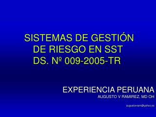 SISTEMAS DE GESTIÓN  DE RIESGO EN SST DS. Nº 009-2005-TR EXPERIENCIA PERUANA