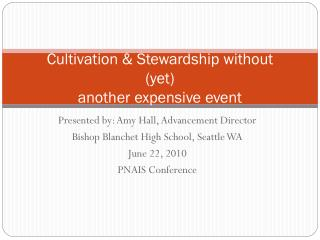 Cultivation & Stewardship without  (yet)  another expensive event