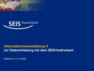 Informationsveranstaltung II zur Datenerhebung mit dem SEIS-Instrument