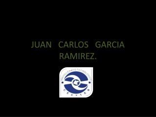 JUAN   CARLOS   GARCIA   RAMIREZ.