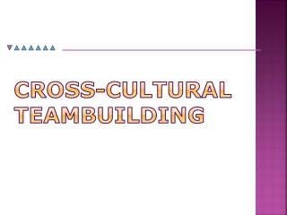 Cross- cultural teambuilding