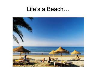 Life�s a Beach�