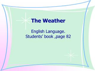 The Weather English Language. Students' book ,page 82