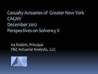 Casualty Actuaries of  Greater New York CAGNY December 2012  Perspectives on Solvency II