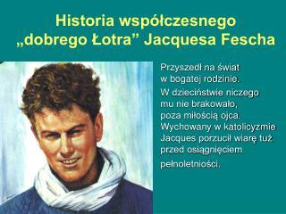 "Historia współczesnego  ""dobrego Łotra"" Jacquesa Fescha"