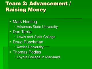 Team 2: Advancement / Raising Money