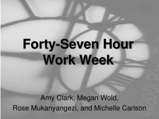 Forty-Seven Hour  Work Week