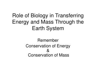 Role of Biology in Transferring Energy and Mass Through the Earth System