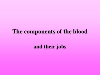 The components of the blood