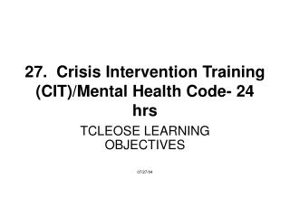 27.  Crisis Intervention Training (CIT)/Mental Health Code- 24 hrs
