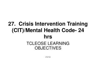 27.  Crisis Intervention Training (CIT)/Mental Health Code- 24 hrs