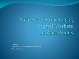 Successfully Leveraging  Capital Markets  to Raise Funds