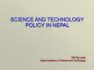 SCIENCE AND TECHNOLOGY POLICY IN NEPAL Dilli Raj Joshi
