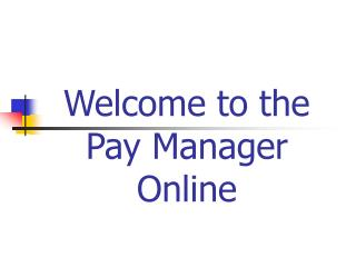 Welcome to the Pay Manager Online