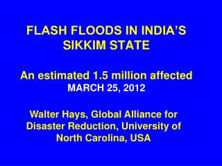 FLASH FLOODS IN INDIA'S SIKKIM STATE An estimated 1.5 million affected MARCH 25, 2012