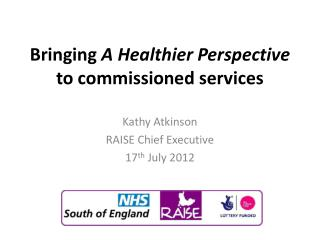 Bringing  A Healthier Perspective  to commissioned services