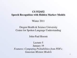 CS 552/652 Speech Recognition with Hidden Markov Models Winter 2011
