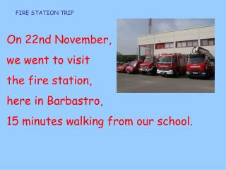 On 22nd November, we went to visit  the fire station,  here in Barbastro,
