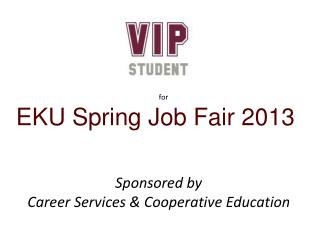 f or  EKU Spring Job Fair 2013