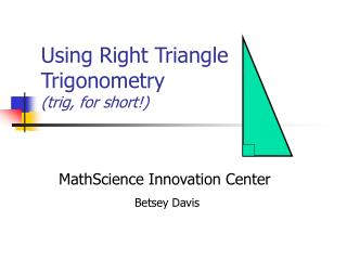 Using Right Triangle Trigonometry (trig, for short!)