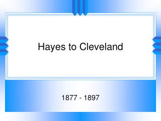 Hayes to Cleveland