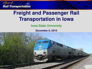 Freight and Passenger Rail Transportation in Iowa Iowa State University December 6, 2010