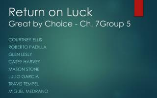 Return on Luck Great by Choice - Ch.  7Group  5