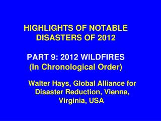 HIGHLIGHTS OF NOTABLE DISASTERS OF 2012  PART 9: 2012 WILDFIRES (In Chronological Order)