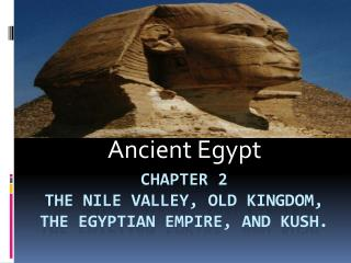 Chapter 2  The Nile Valley, Old Kingdom, The Egyptian Empire, and Kush.