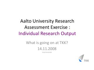 Aalto  University Research Assessment Exercise  :  Individual Research  Output
