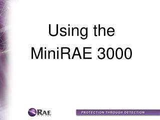 Using the  MiniRAE 3000