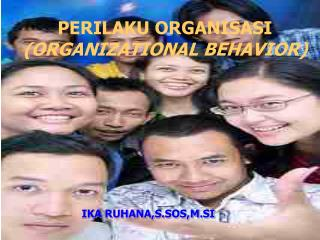 PERILAKU ORGANISASI (ORGANIZATIONAL BEHAVIOR)