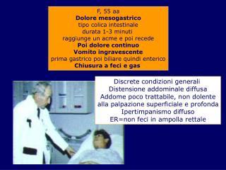F, 55 aa Dolore mesogastrico tipo colica intestinale durata 1-3 minuti