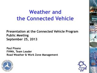 Paul Pisano FHWA, Team Leader Road Weather & Work Zone Management