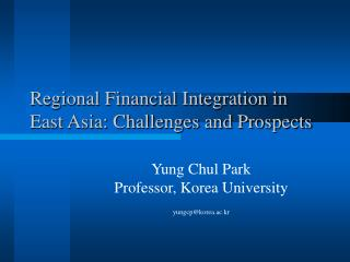 Regional Financial Integration in East Asia: Challenges and Prospects