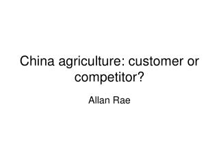 China agriculture: customer or competitor?