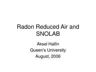 Radon Reduced Air and SNOLAB