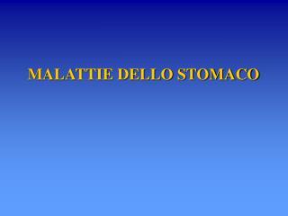 MALATTIE DELLO STOMACO
