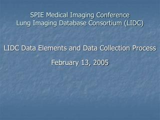 SPIE Medical Imaging Conference Lung Imaging Database Consortium (LIDC)