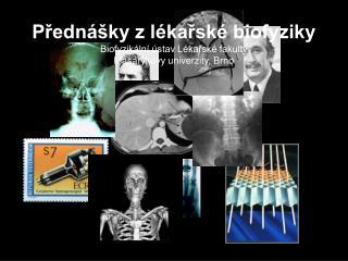 Přednášky z lékařské biofyziky Biofyzikální ústav Lékařské fakulty Masaryk ovy univerzity,  Brno