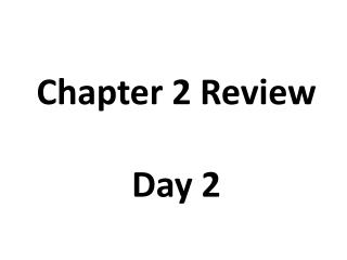 Chapter 2 Review Day 2