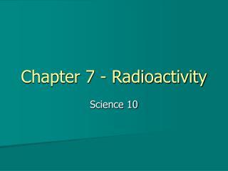 Chapter 7 - Radioactivity
