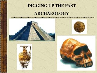 DIGGING UP THE PAST ARCHAEOLOGY