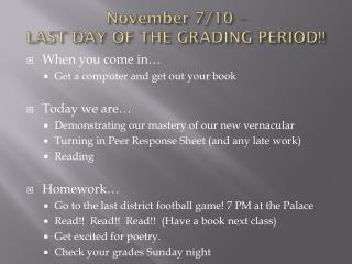 November 7/10 –  LAST DAY OF THE GRADING PERIOD!!