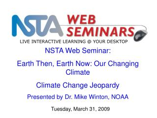 NSTA Web Seminar: Earth Then, Earth Now: Our Changing Climate Climate Change Jeopardy